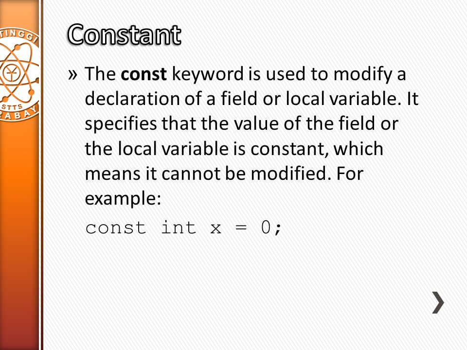 » The const keyword is used to modify a declaration of a field or local variable. It specifies that the value of the field or the local variable is co