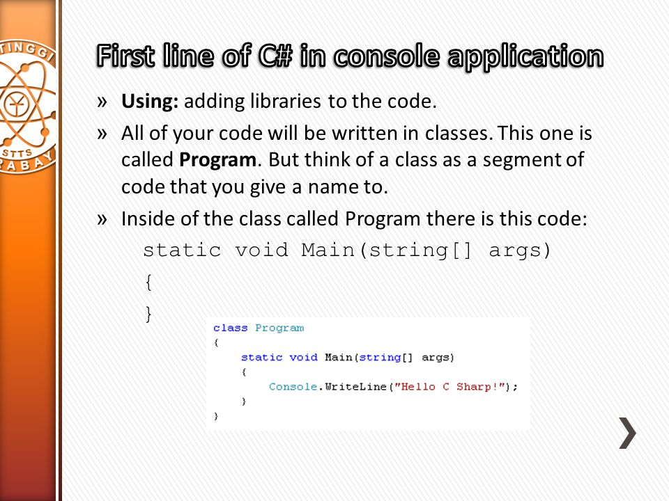 » Using: adding libraries to the code. » All of your code will be written in classes. This one is called Program. But think of a class as a segment of