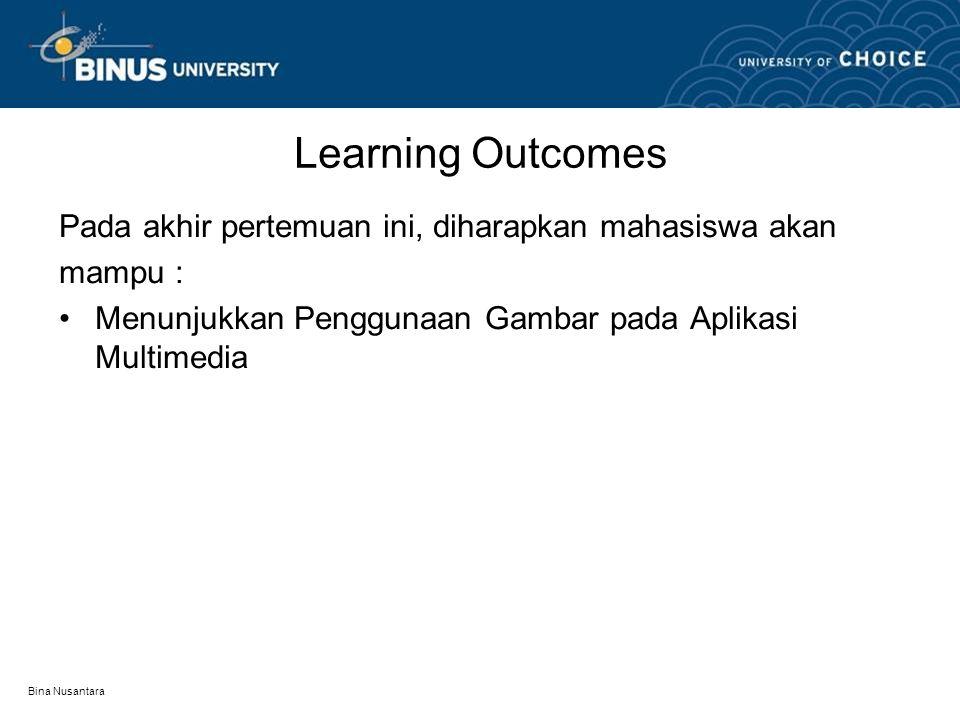 Bina Nusantara Learning Outcomes Pada akhir pertemuan ini, diharapkan mahasiswa akan mampu : Menunjukkan Penggunaan Gambar pada Aplikasi Multimedia