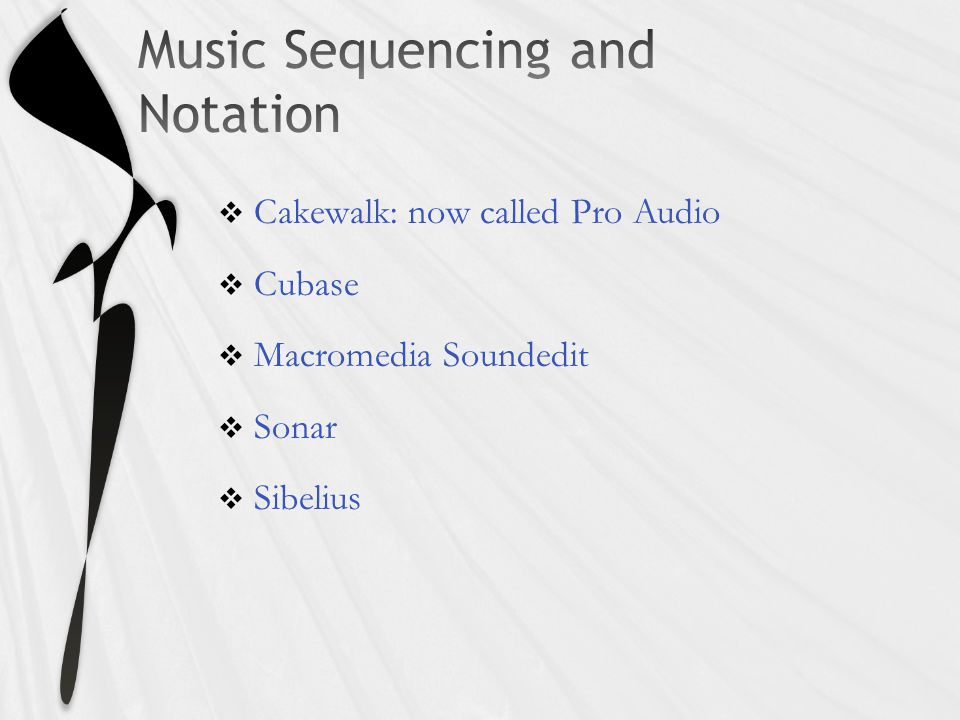  Cakewalk: now called Pro Audio  Cubase  Macromedia Soundedit  Sonar  Sibelius