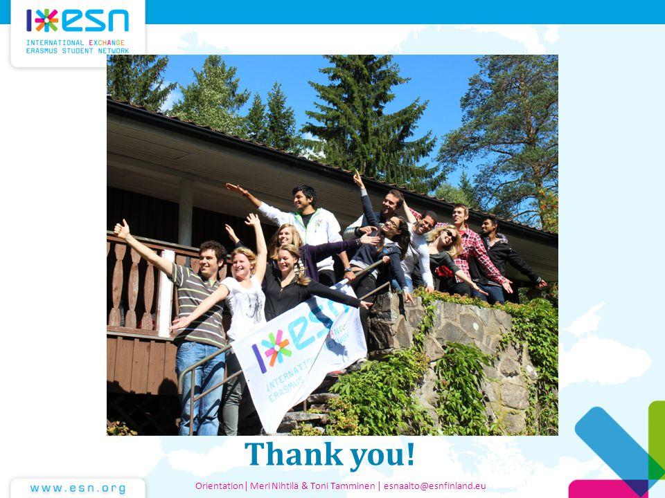 Thank you! Orientation| Meri Nihtilä & Toni Tamminen | esnaalto@esnfinland.eu