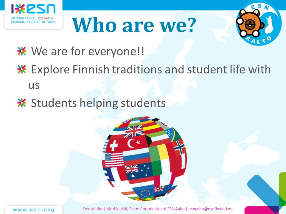 Promotions ESNcards Discounts all over Europe and in our events esncard.org Free prepaid DNA SIM cards Orientation  Toni Tamminen, President of ESN Aalto   esnaalto@esnfinland.eu