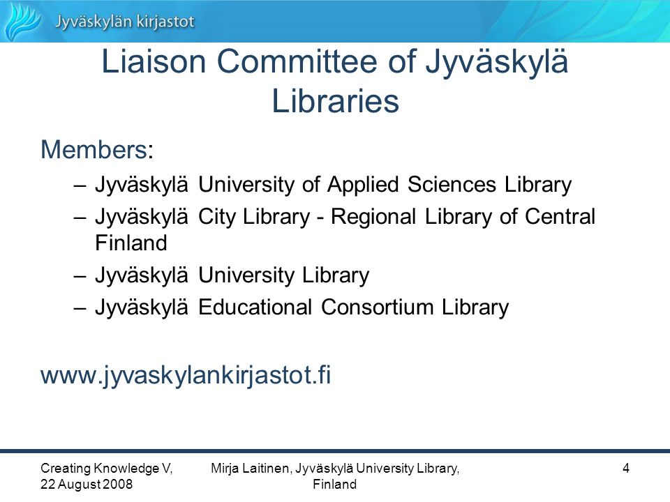 Creating Knowledge V, 22 August 2008 Mirja Laitinen, Jyväskylä University Library, Finland 15 How small public libraries can support distance studying.