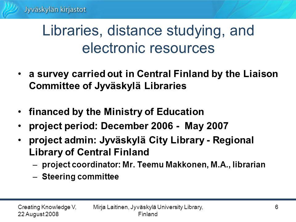 Creating Knowledge V, 22 August 2008 Mirja Laitinen, Jyväskylä University Library, Finland 17 One year after the Project Ezproxy, Shibboleth Extranet: Central Finland public libraries information skills for school teachers of Jyväskylä.