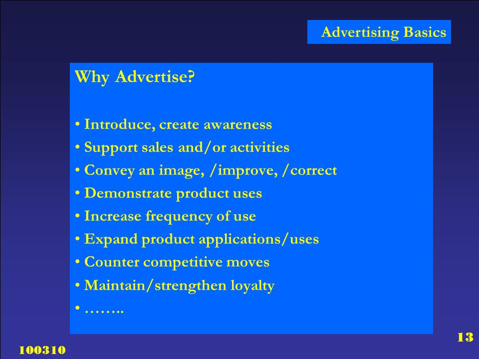 100310 13 Why Advertise? Introduce, create awareness Support sales and/or activities Convey an image, /improve, /correct Demonstrate product uses Incr