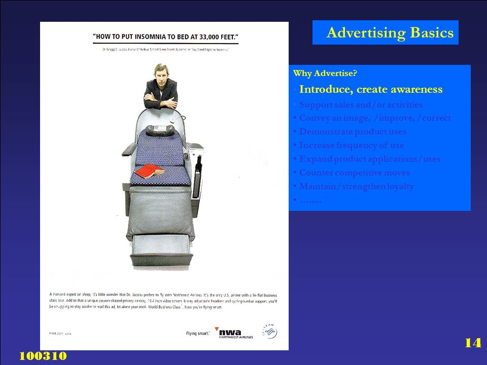 100310 14 Why Advertise? Introduce, create awareness Support sales and/or activities Convey an image, /improve, /correct Demonstrate product uses Incr