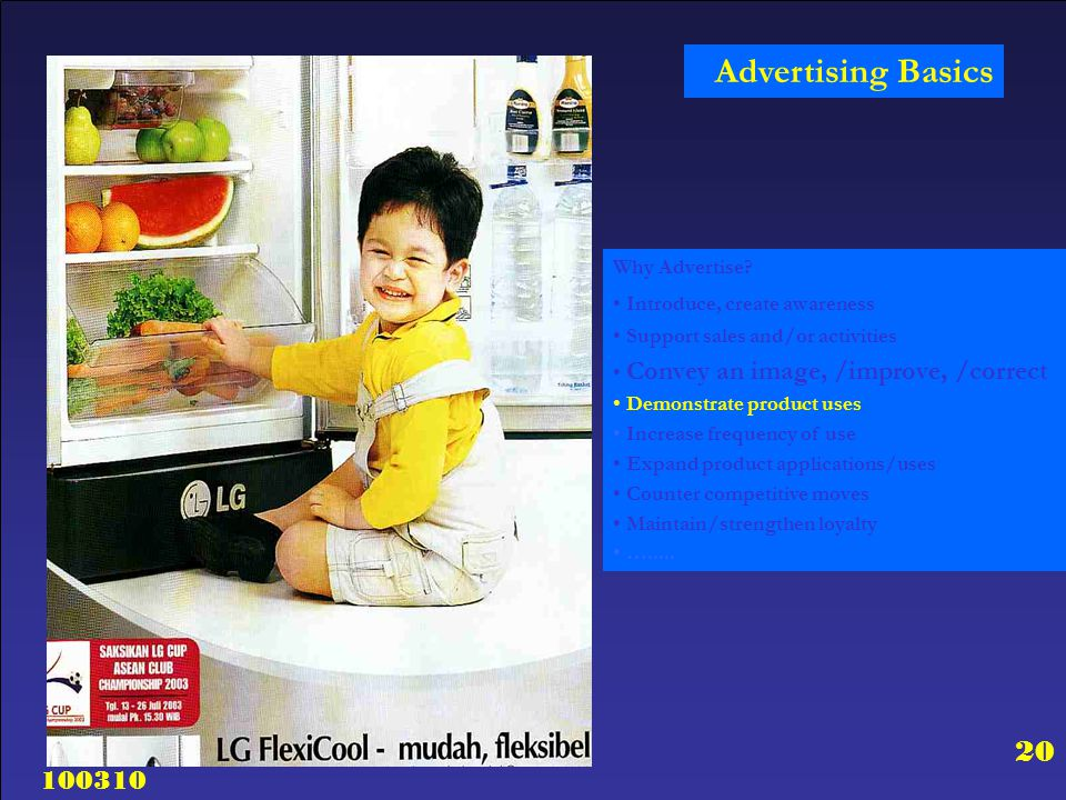 100310 20 Why Advertise? Introduce, create awareness Support sales and/or activities Convey an image, /improve, /correct Demonstrate product uses Incr