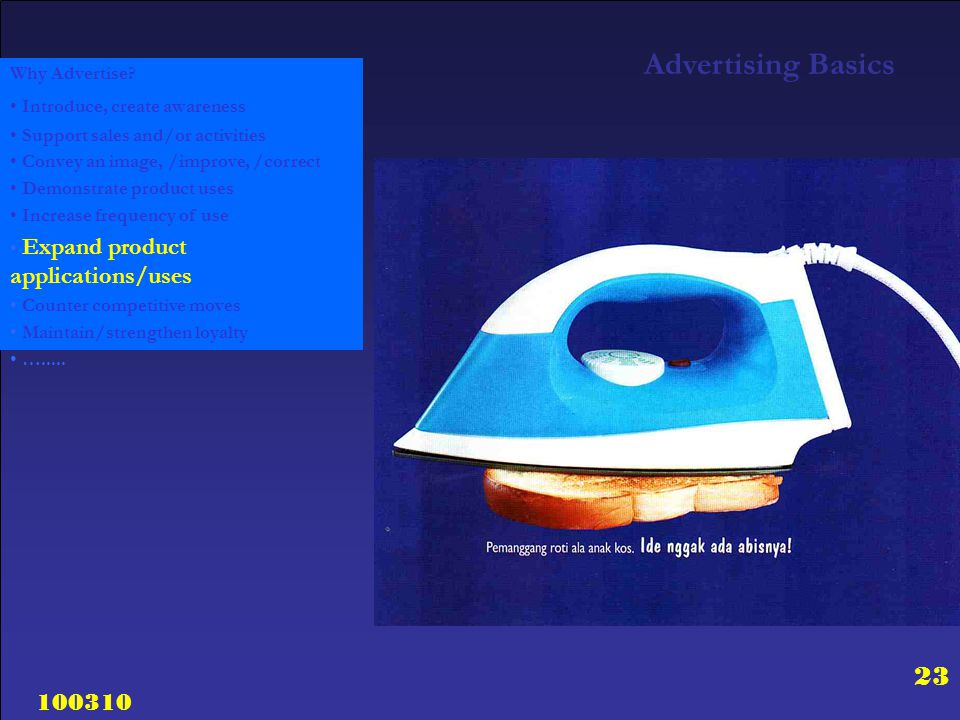 100310 23 Why Advertise? Introduce, create awareness Support sales and/or activities Convey an image, /improve, /correct Demonstrate product uses Incr