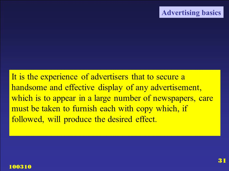 100310 31 Advertising basics It is the experience of advertisers that to secure a handsome and effective display of any advertisement, which is to app