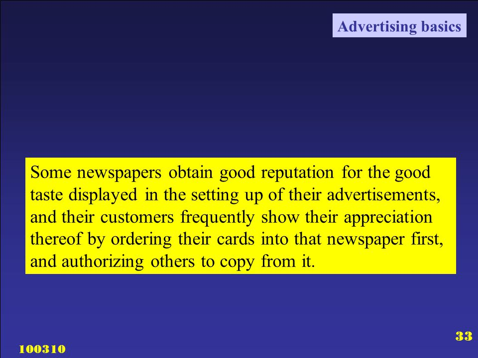 100310 33 Some newspapers obtain good reputation for the good taste displayed in the setting up of their advertisements, and their customers frequentl