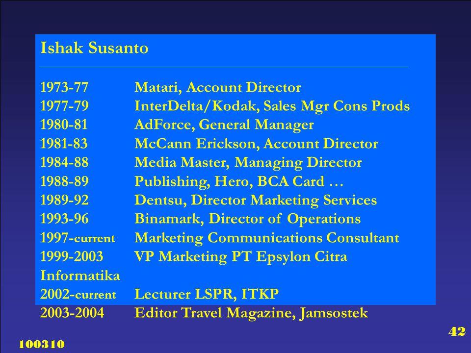 100310 42 Ishak Susanto 1973-77Matari, Account Director 1977-79InterDelta/Kodak, Sales Mgr Cons Prods 1980-81AdForce, General Manager 1981-83McCann Er