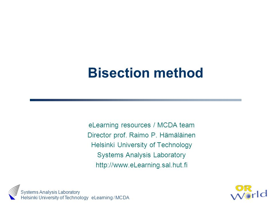 eLearning / MCDA Systems Analysis Laboratory Helsinki University of Technology Bisection method eLearning resources / MCDA team Director prof.