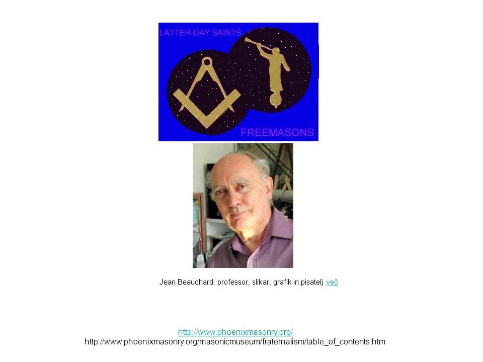 http://www.phoenixmasonry.org/ http://www.phoenixmasonry.org/masonicmuseum/fraternalism/table_of_contents.htm Jean Beauchard: professor, slikar, grafi