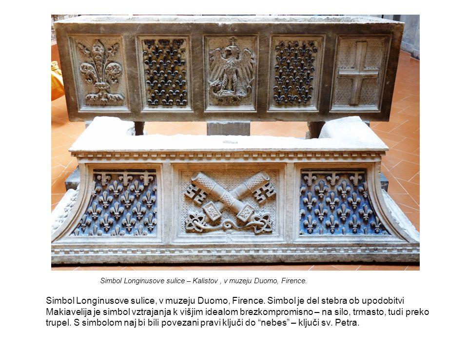 Simbol Longinusove sulice, v muzeju Duomo, Firence. Simbol je del stebra ob upodobitvi Makiavelija je simbol vztrajanja k višjim idealom brezkompromis