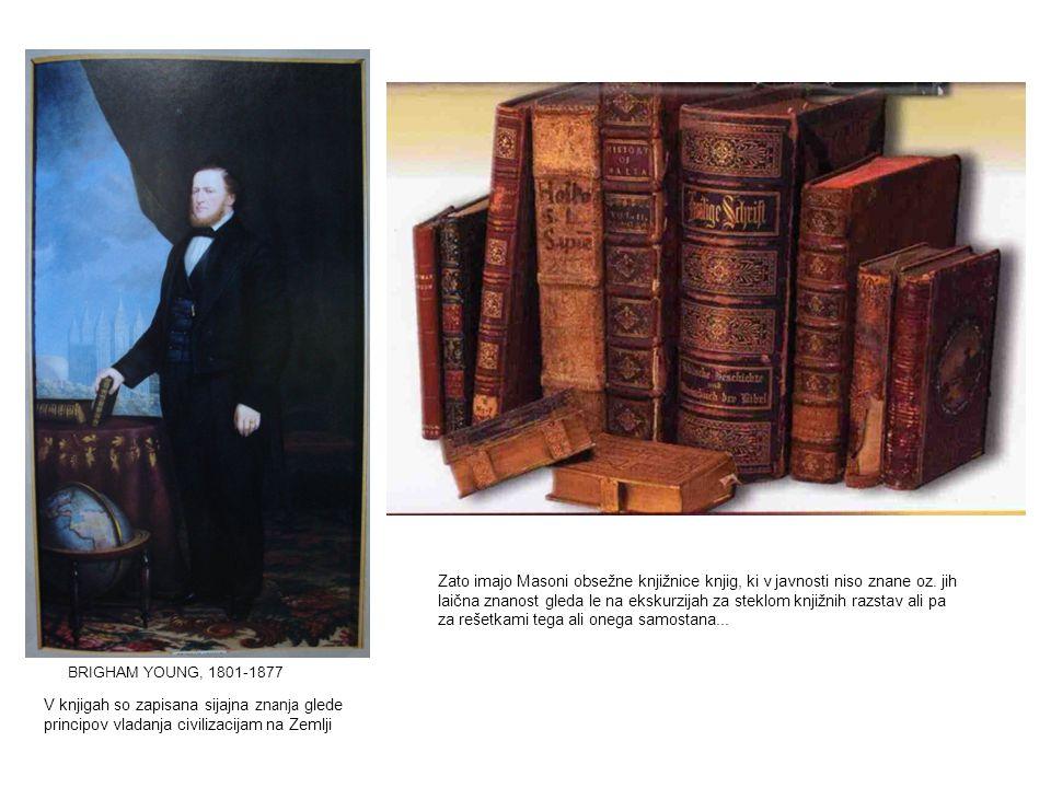 V knjigah so zapisana sijajna znanja glede principov vladanja civilizacijam na Zemlji BRIGHAM YOUNG, 1801-1877 Zato imajo Masoni obsežne knjižnice knj