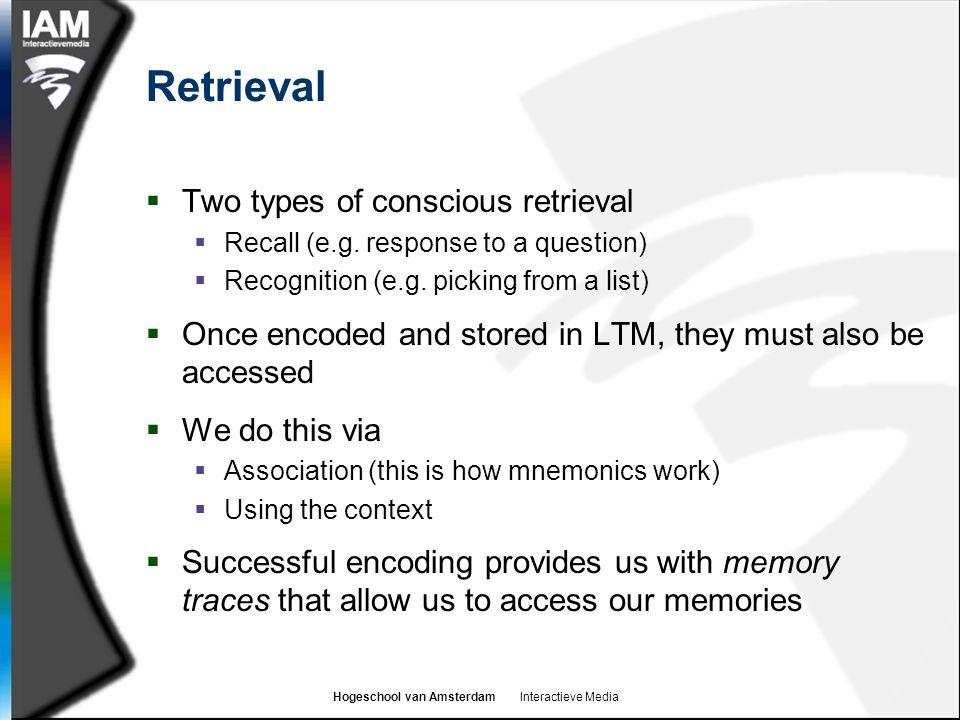 Hogeschool van Amsterdam Interactieve Media Retrieval  Two types of conscious retrieval  Recall (e.g.