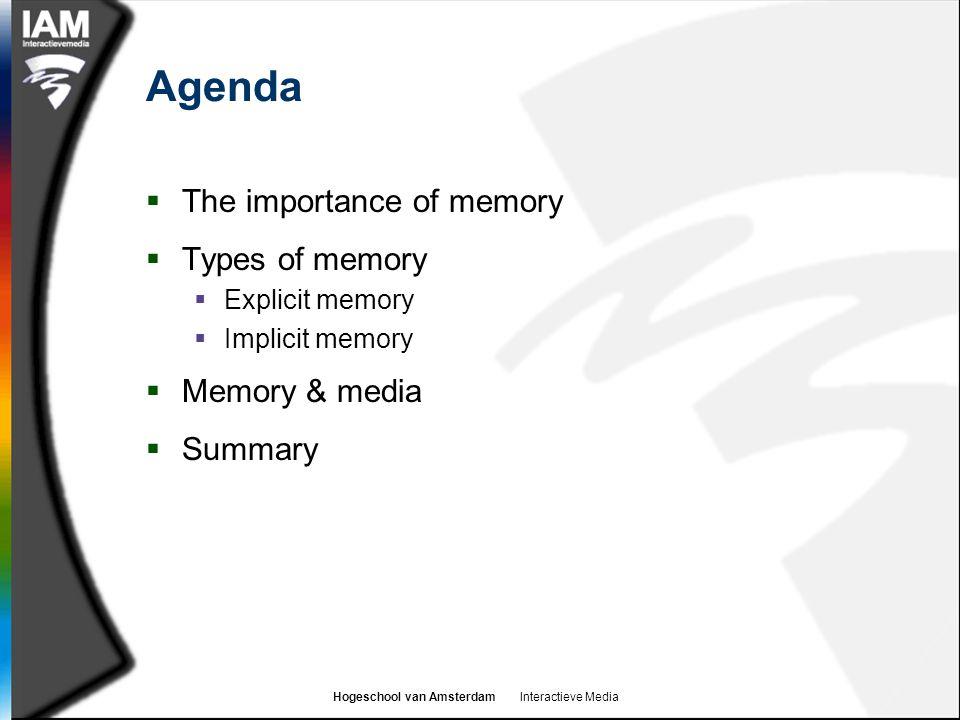 Hogeschool van Amsterdam Interactieve Media Agenda  The importance of memory  Types of memory  Explicit memory  Implicit memory  Memory & media  Summary