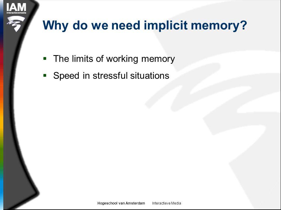 Hogeschool van Amsterdam Interactieve Media Why do we need implicit memory.