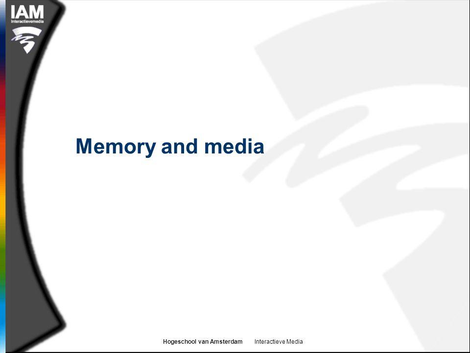 Hogeschool van Amsterdam Interactieve Media Memory and media