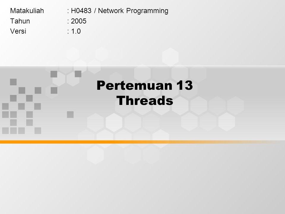 Pertemuan 13 Threads Matakuliah: H0483 / Network Programming Tahun: 2005 Versi: 1.0