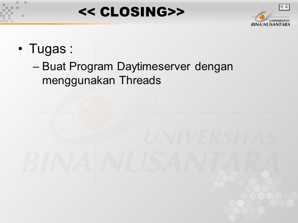 > Tugas : –Buat Program Daytimeserver dengan menggunakan Threads