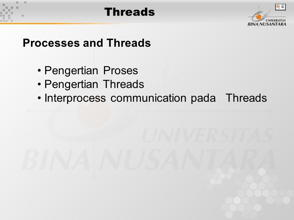 Threads Processes and Threads Pengertian Proses Pengertian Threads Interprocess communication pada Threads