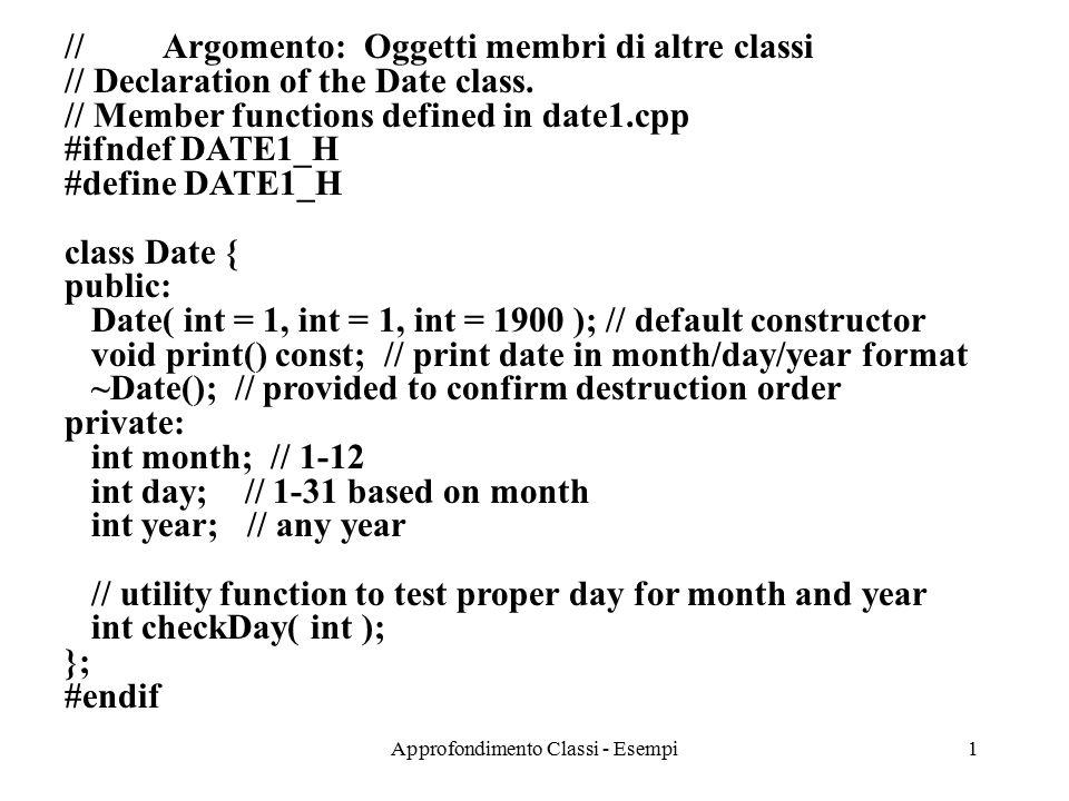 Approfondimento Classi - Esempi1 // Argomento: Oggetti membri di altre classi // Declaration of the Date class. // Member functions defined in date1.c
