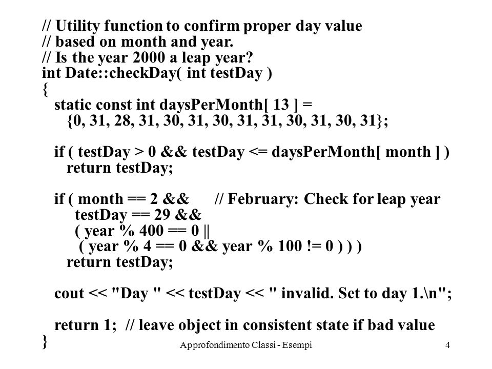 Approfondimento Classi - Esempi4 // Utility function to confirm proper day value // based on month and year.