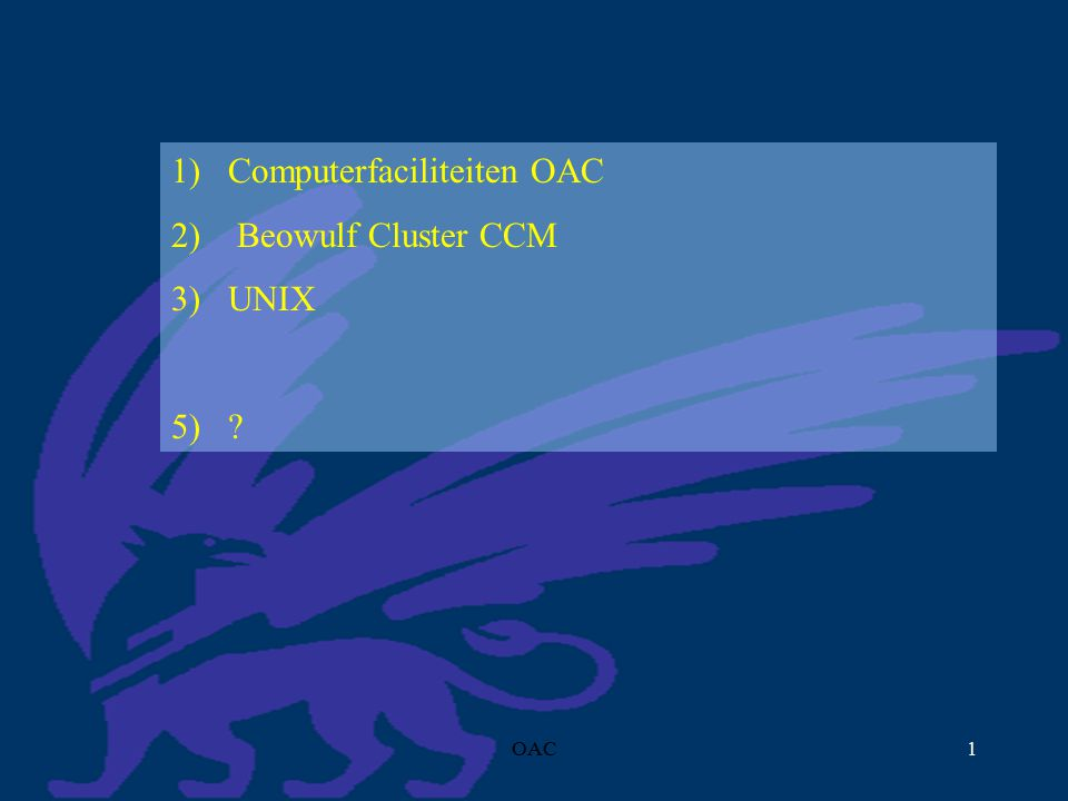 OAC1 1) Computerfaciliteiten OAC 2) Beowulf Cluster CCM 3) UNIX 5)