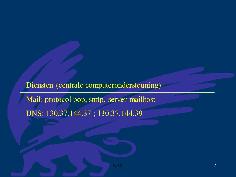 OAC7 Diensten (centrale computerondersteuning) Mail: protocol pop, smtp.