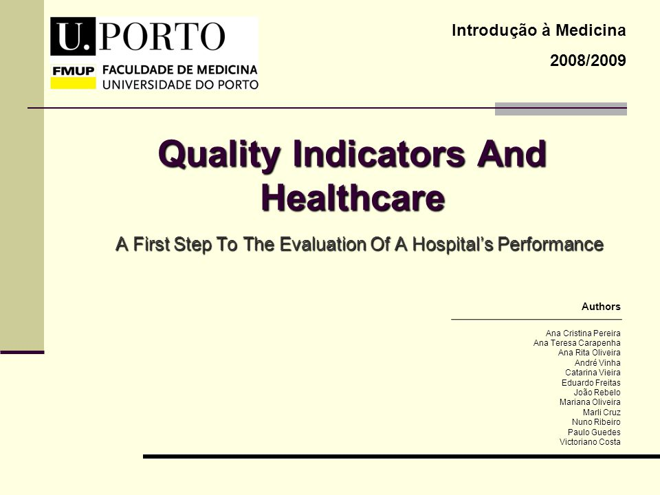 Quality Indicators And Healthcare A First Step To The Evaluation Of A Hospital's Performance Introdução à Medicina 2008/2009 Ana Cristina Pereira Ana
