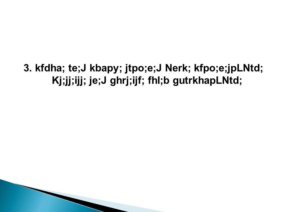 3. kfdha; te;J kbapy; jtpo;e;J Nerk; kfpo;e;jpLNtd; Kj;jj;ijj; je;J ghrj;ijf; fhl;b gutrkhapLNtd;