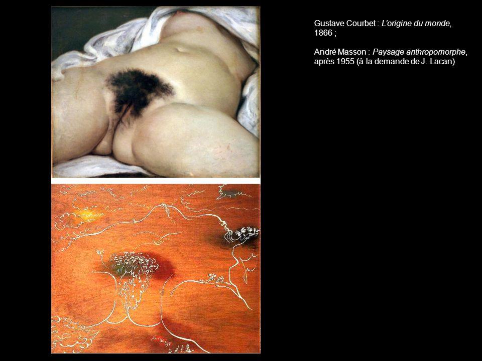 Gustave Courbet : L'origine du monde, 1866 ; André Masson : Paysage anthropomorphe, après 1955 (à la demande de J.