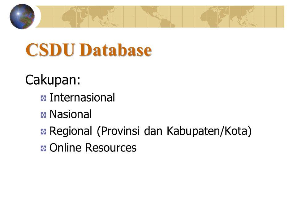 CSDU Database Cakupan: Internasional Nasional Regional (Provinsi dan Kabupaten/Kota) Online Resources