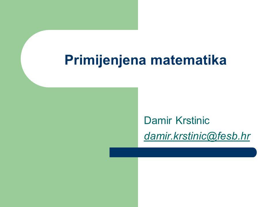 Primijenjena matematika Damir Krstinic damir.krstinic@fesb.hr