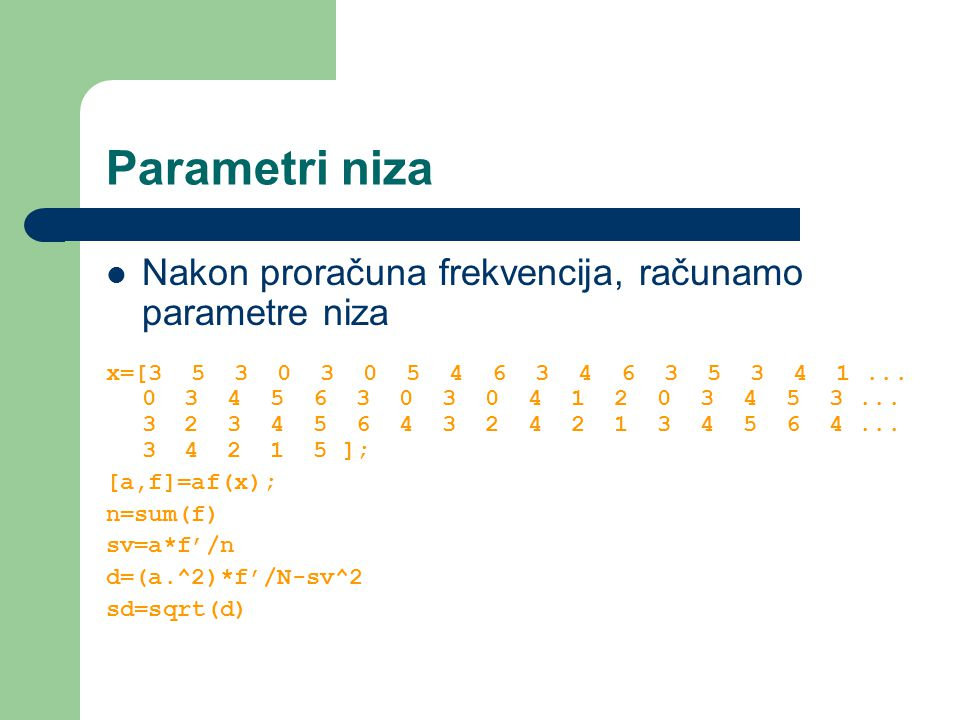 Parametri niza Nakon proračuna frekvencija, računamo parametre niza x=[3 5 3 0 3 0 5 4 6 3 4 6 3 5 3 4 1...