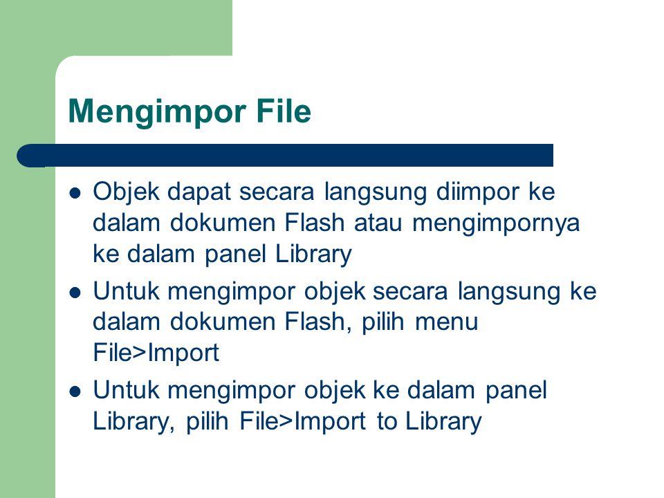 Mengimpor File Objek dapat secara langsung diimpor ke dalam dokumen Flash atau mengimpornya ke dalam panel Library Untuk mengimpor objek secara langsu