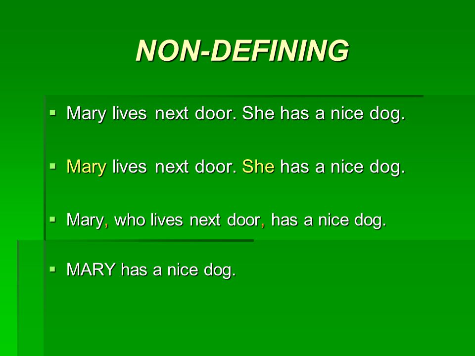 NON-DEFINING MMMMary lives next door. She has a nice dog.