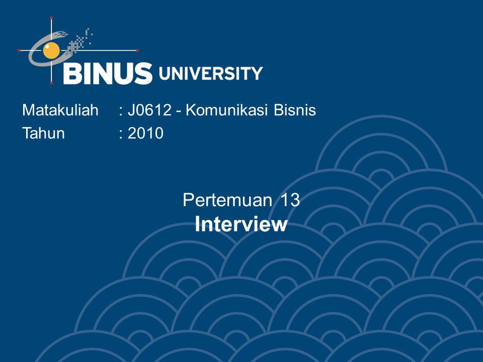 Pertemuan 13 Interview Matakuliah: J0612 - Komunikasi Bisnis Tahun : 2010