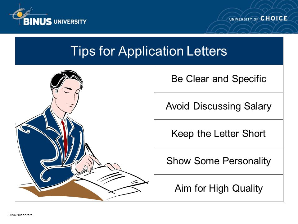 Bina Nusantara Tips for Application Letters Be Clear and Specific Avoid Discussing Salary Keep the Letter Short Show Some Personality Aim for High Quality