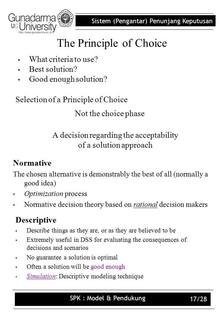 Sistem (Pengantar) Penunjang Keputusan SPK : Model & Pendukung 17/28 The Principle of Choice What criteria to use.