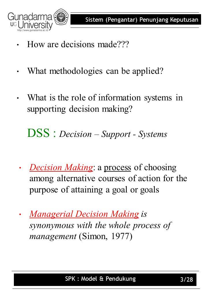 Sistem (Pengantar) Penunjang Keputusan SPK : Model & Pendukung 3/28 How are decisions made??.