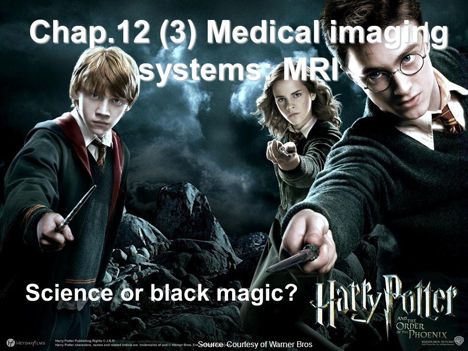 Fysisk institutt - Rikshospitalet 1 Source: Courtesy of Warner Bros Science or black magic? Chap.12 (3) Medical imaging systems: MRI