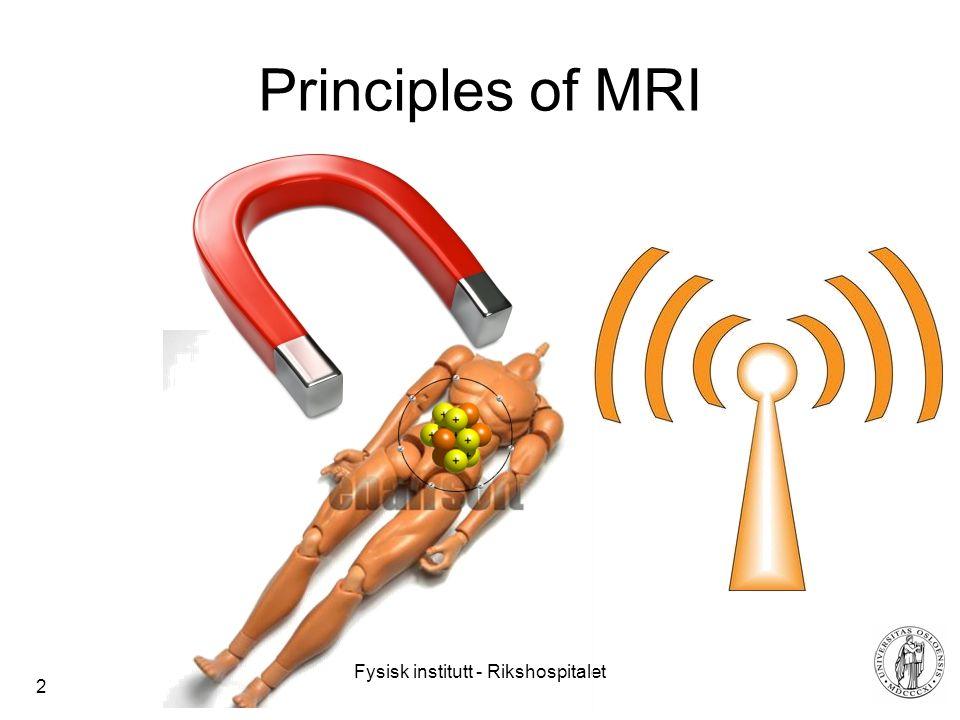 Fysisk institutt - Rikshospitalet 2 Principles of MRI