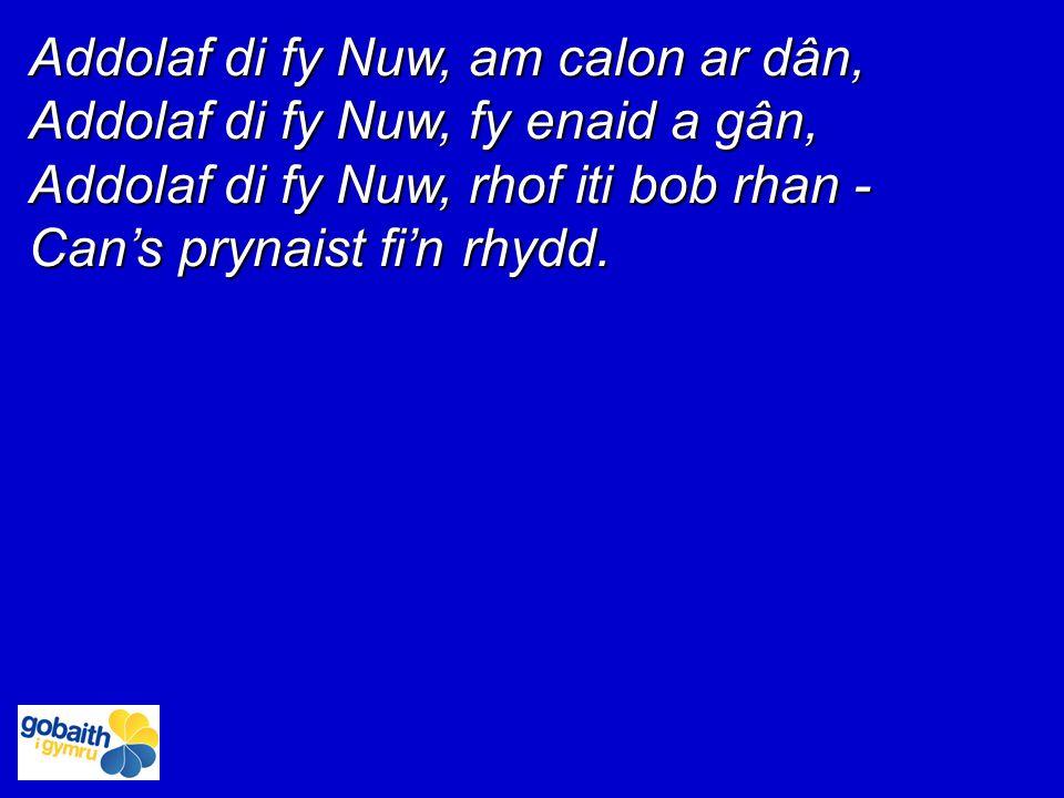 Addolaf di fy Nuw, am calon ar dân, Addolaf di fy Nuw, fy enaid a gân, Addolaf di fy Nuw, rhof iti bob rhan - Can's prynaist fi'n rhydd.