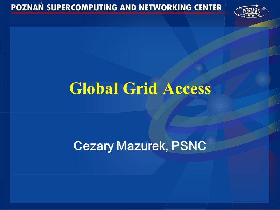 Cezary Mazurek, PSNC, Enable access to global grid, Supercomputing 2003, Phoenix, AZ 12 PROGRESS GPE