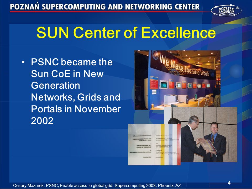 Cezary Mazurek, PSNC, Enable access to global grid, Supercomputing 2003, Phoenix, AZ 15 Grid Service Provider (2) Provided services : –job submission service managing the creation of user jobs, their submission to the grid and the monitoring of their execution (typically through reverse reporting performed by the Grid Management System about events connected with the execution of jobs) –application management service storing information about applications available for running in the grid assisting application developers in adding new applications to the application repository –provider management service keeping up‑to‑date information on the services available within the provider Portlet Webservice Session Bean Entity Beans