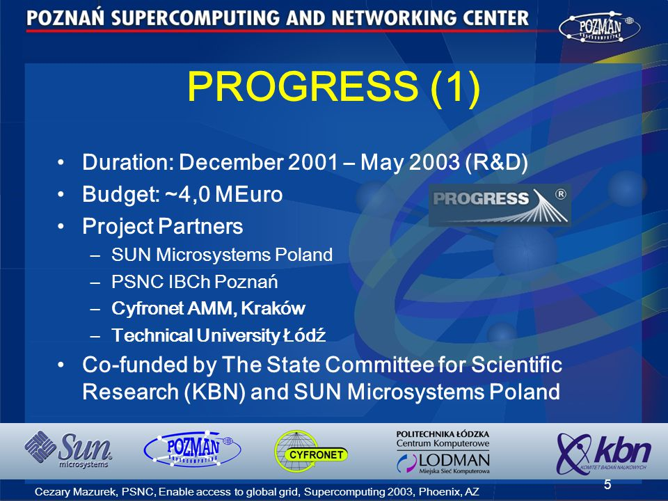 Cezary Mazurek, PSNC, Enable access to global grid, Supercomputing 2003, Phoenix, AZ 6 PROGRESS (2) Deployment: June 2003 –....