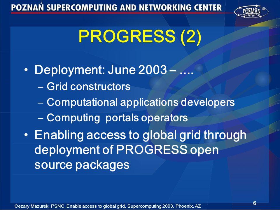 Cezary Mazurek, PSNC, Enable access to global grid, Supercomputing 2003, Phoenix, AZ 7 PROGRESS (3) Cluster of 80 processors Networked Storage of 1,3 TB Software: ORACLE, HPC Cluster Tools, Sun ONE, Sun Grid Engine, Globus Wrocław Gdańsk