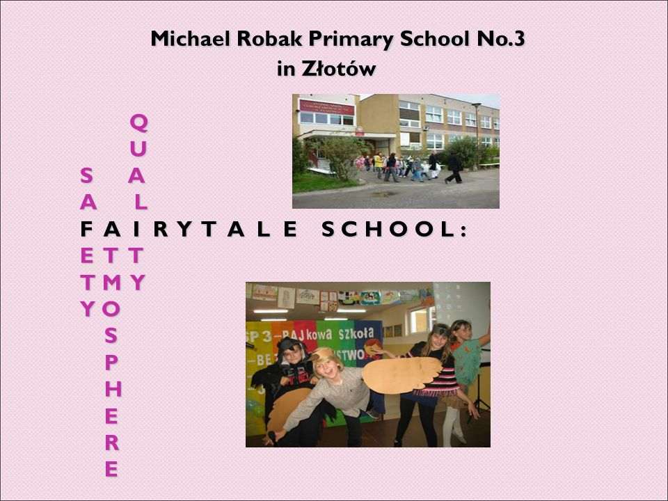 Michael Robak Primary School No.3 in Złotów Q U S A A L F A I R Y T A L E S C H O O L : E T T T M Y Y O S P H E R E Michael Robak Primary School No.3 in Złotów Q U S A A L F A I R Y T A L E S C H O O L : E T T T M Y Y O S P H E R E